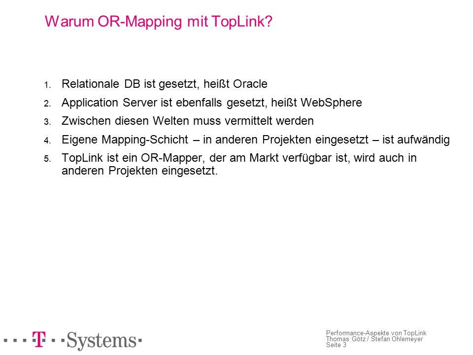 Seite 3 Performance-Aspekte von TopLink Thomas Götz / Stefan Ohlemeyer Warum OR-Mapping mit TopLink.