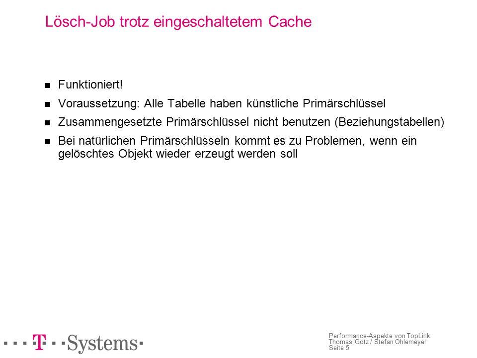 Seite 5 Performance-Aspekte von TopLink Thomas Götz / Stefan Ohlemeyer Lösch-Job trotz eingeschaltetem Cache Funktioniert.