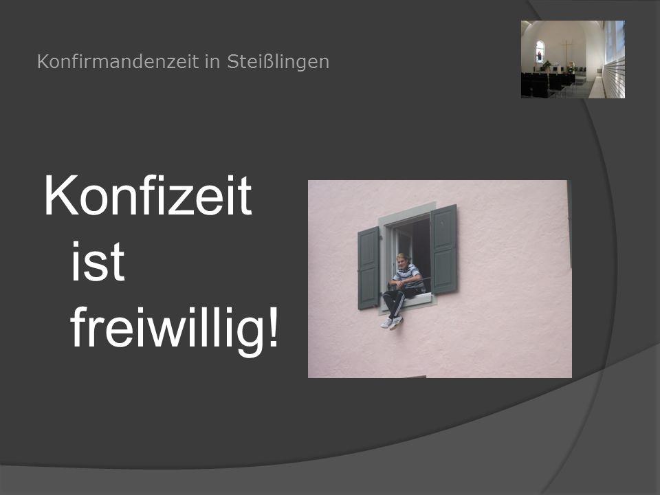 Konfirmandenzeit in Steißlingen Konfizeit ist freiwillig!