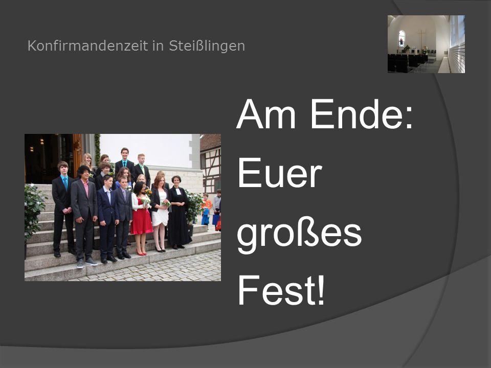 Konfirmandenzeit in Steißlingen Am Ende: Euer großes Fest!