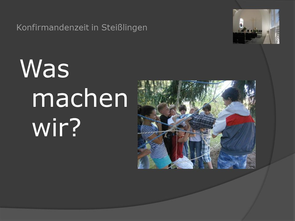 Konfirmandenzeit in Steißlingen Was machen wir?