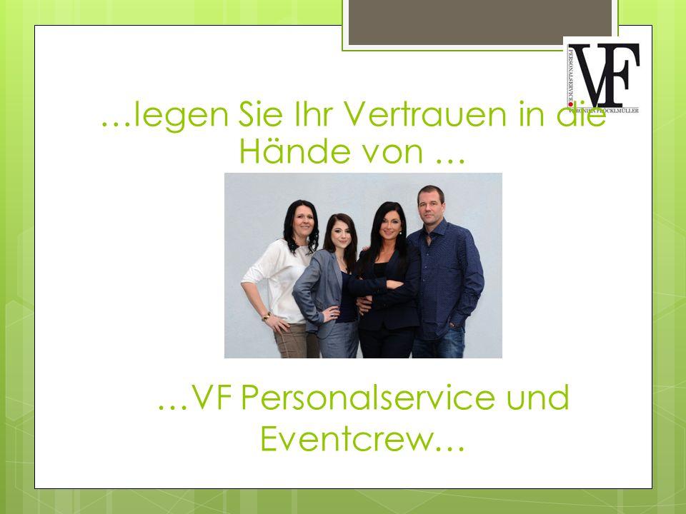…VF Personalservice und Eventcrew… …legen Sie Ihr Vertrauen in die Hände von …