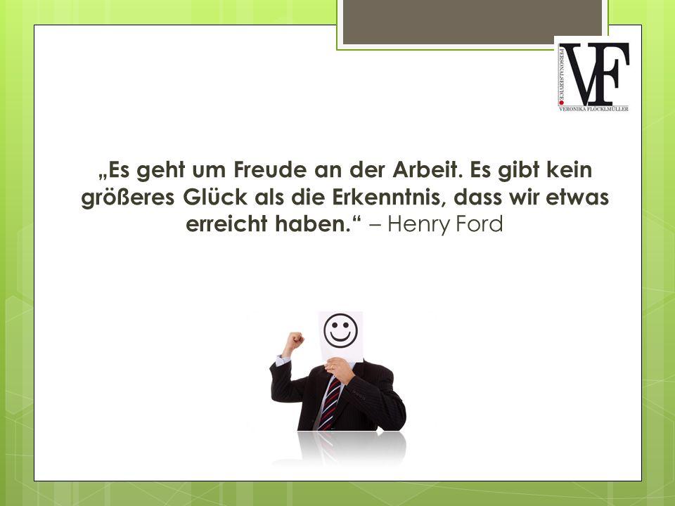 """""""Es geht um Freude an der Arbeit. Es gibt kein größeres Glück als die Erkenntnis, dass wir etwas erreicht haben."""" – Henry Ford"""