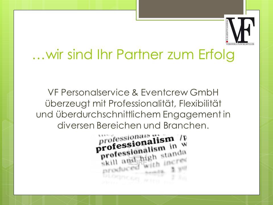 …wir sind Ihr Partner zum Erfolg VF Personalservice & Eventcrew GmbH überzeugt mit Professionalität, Flexibilität und überdurchschnittlichem Engagement in diversen Bereichen und Branchen.