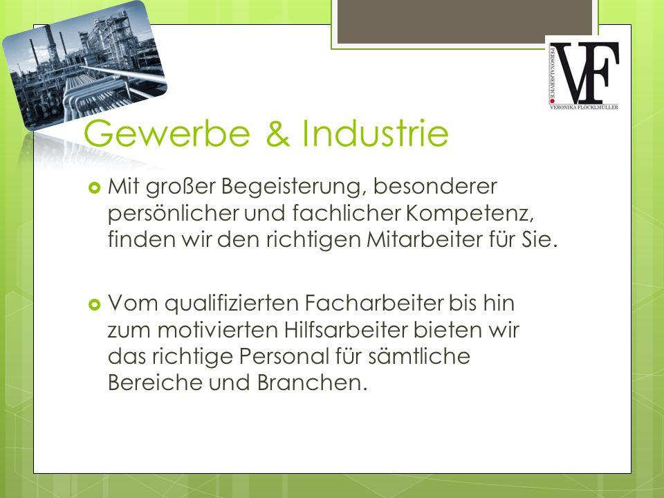 Gewerbe & Industrie  Mit großer Begeisterung, besonderer persönlicher und fachlicher Kompetenz, finden wir den richtigen Mitarbeiter für Sie.  Vom q