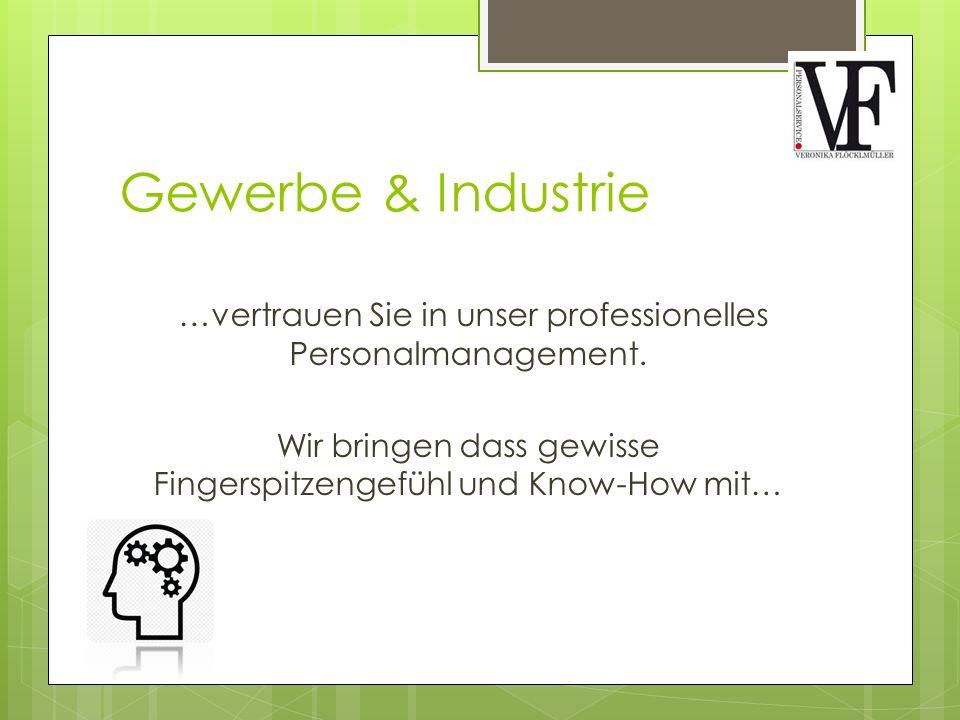Gewerbe & Industrie …vertrauen Sie in unser professionelles Personalmanagement. Wir bringen dass gewisse Fingerspitzengefühl und Know-How mit…