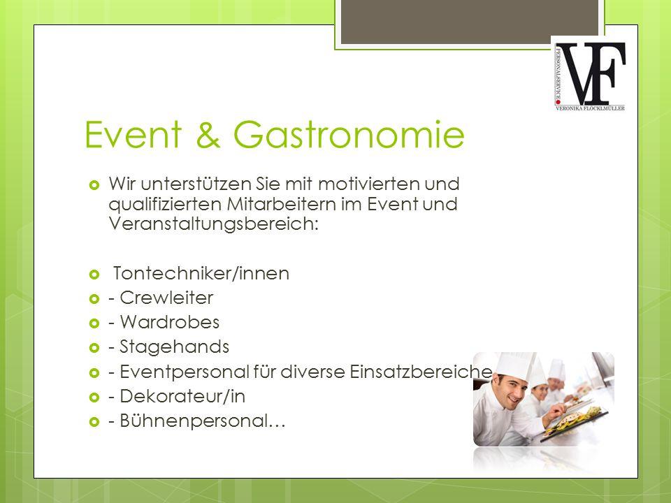 Event & Gastronomie  Wir unterstützen Sie mit motivierten und qualifizierten Mitarbeitern im Event und Veranstaltungsbereich:  Tontechniker/innen 