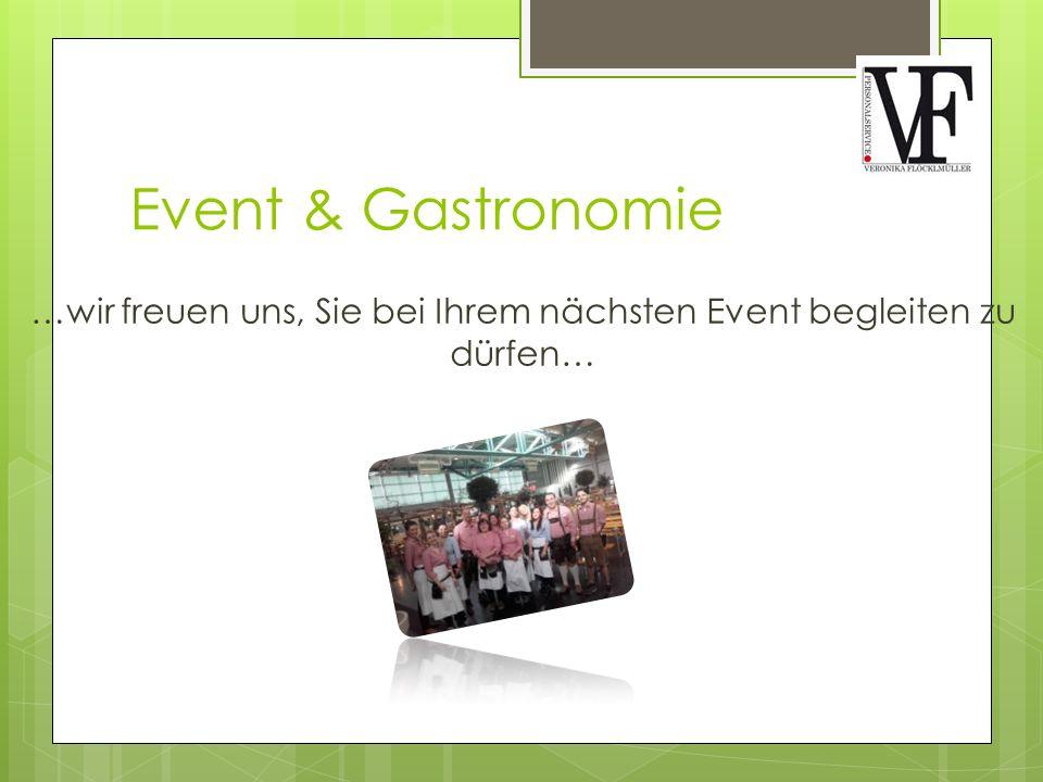 Event & Gastronomie …wir freuen uns, Sie bei Ihrem nächsten Event begleiten zu dürfen…