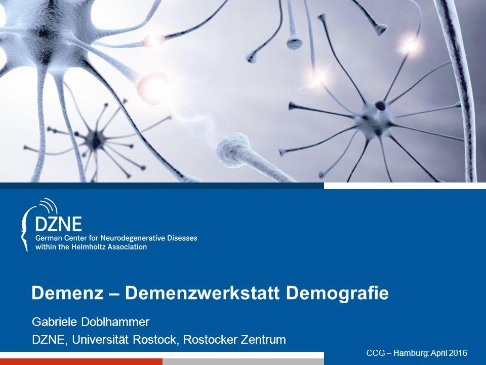 CCG – Hamburg: April 2016 Demenz – Demenzwerkstatt Demografie Gabriele Doblhammer DZNE, Universität Rostock, Rostocker Zentrum