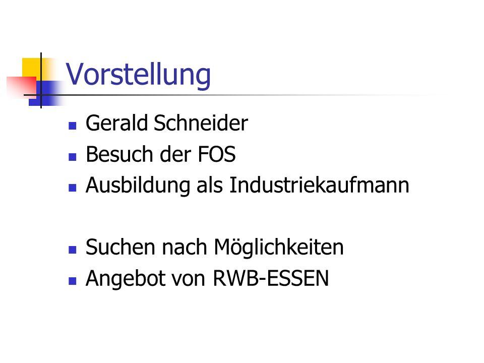 Vorstellung Gerald Schneider Besuch der FOS Ausbildung als Industriekaufmann Suchen nach Möglichkeiten Angebot von RWB-ESSEN