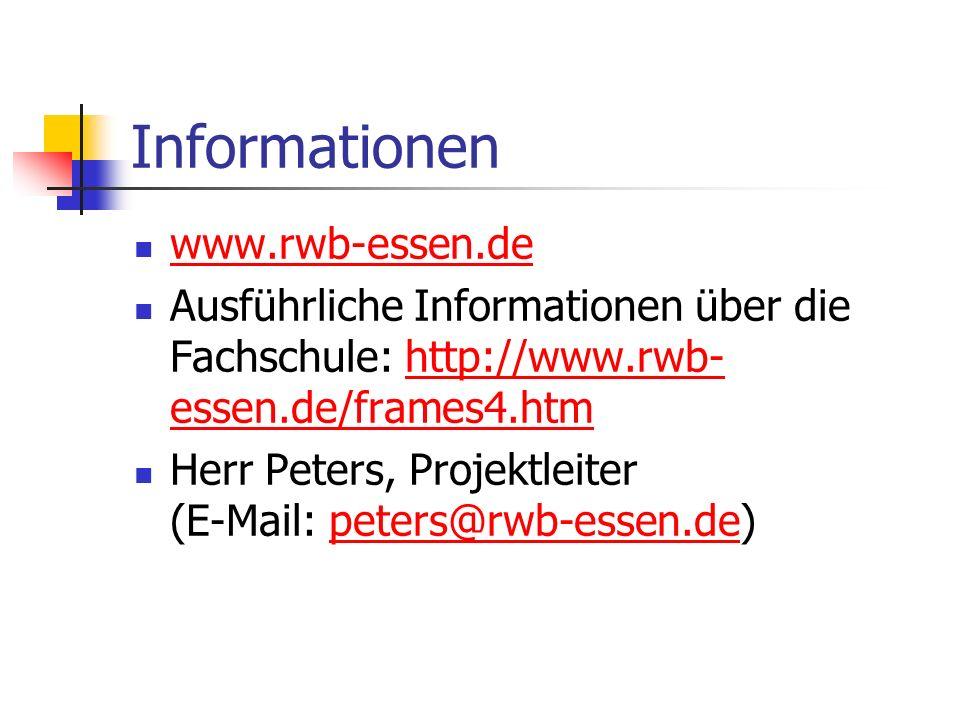 Informationen www.rwb-essen.de Ausführliche Informationen über die Fachschule: http://www.rwb- essen.de/frames4.htmhttp://www.rwb- essen.de/frames4.htm Herr Peters, Projektleiter (E-Mail: peters@rwb-essen.de)peters@rwb-essen.de