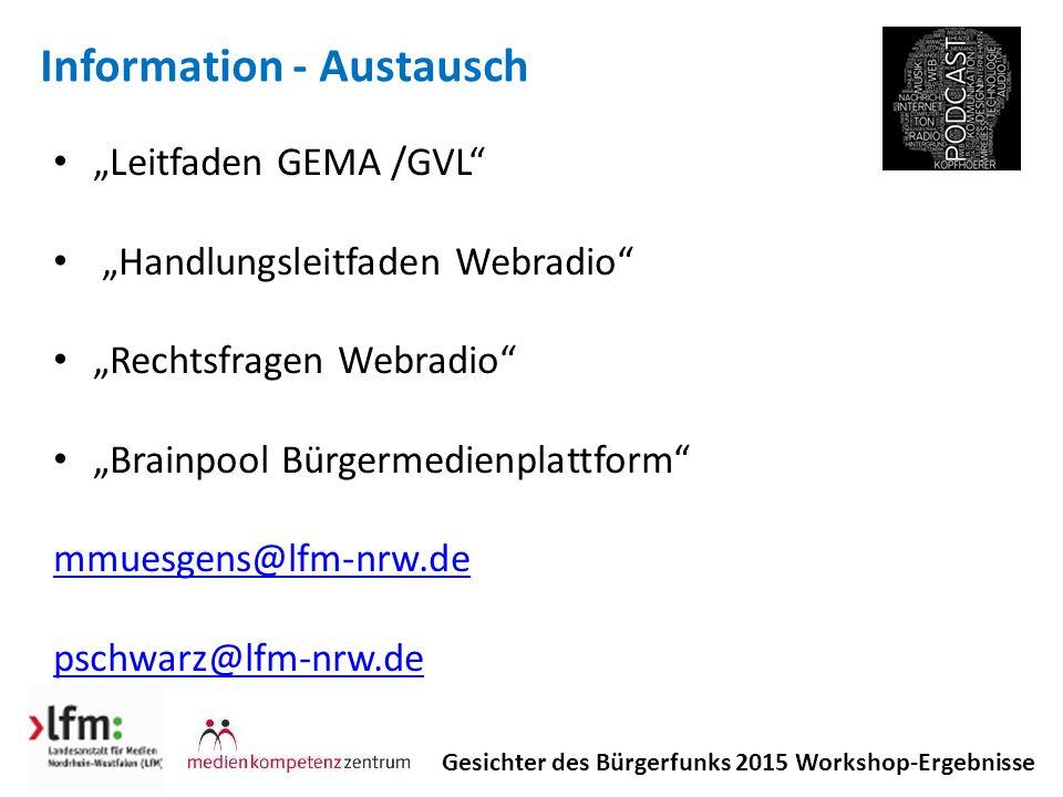 "Information - Austausch Gesichter des Bürgerfunks 2015 Workshop-Ergebnisse ""Leitfaden GEMA /GVL ""Handlungsleitfaden Webradio ""Rechtsfragen Webradio ""Brainpool Bürgermedienplattform mmuesgens@lfm-nrw.de pschwarz@lfm-nrw.de"