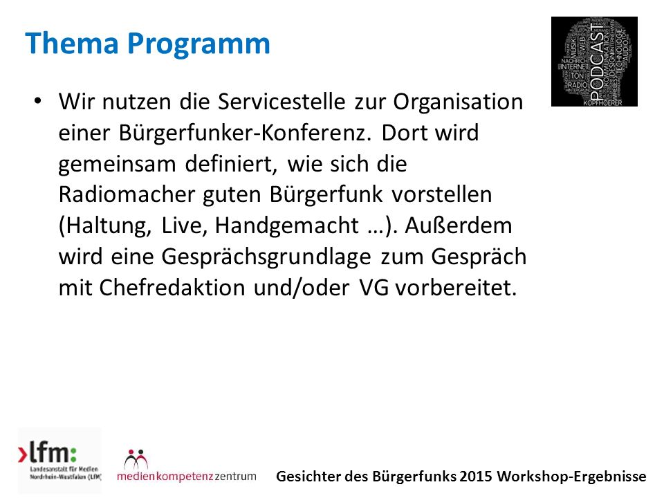 Thema Programm Gesichter des Bürgerfunks 2015 Workshop-Ergebnisse Wir nutzen die Servicestelle zur Organisation einer Bürgerfunker-Konferenz.