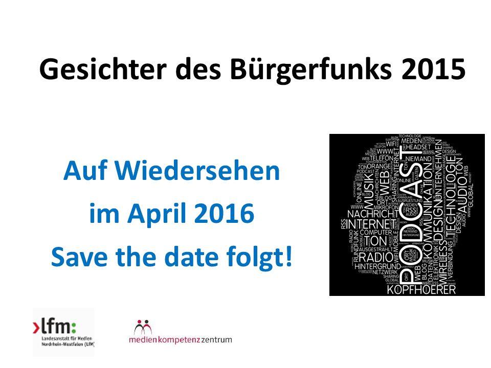 Gesichter des Bürgerfunks 2015 Auf Wiedersehen im April 2016 Save the date folgt!