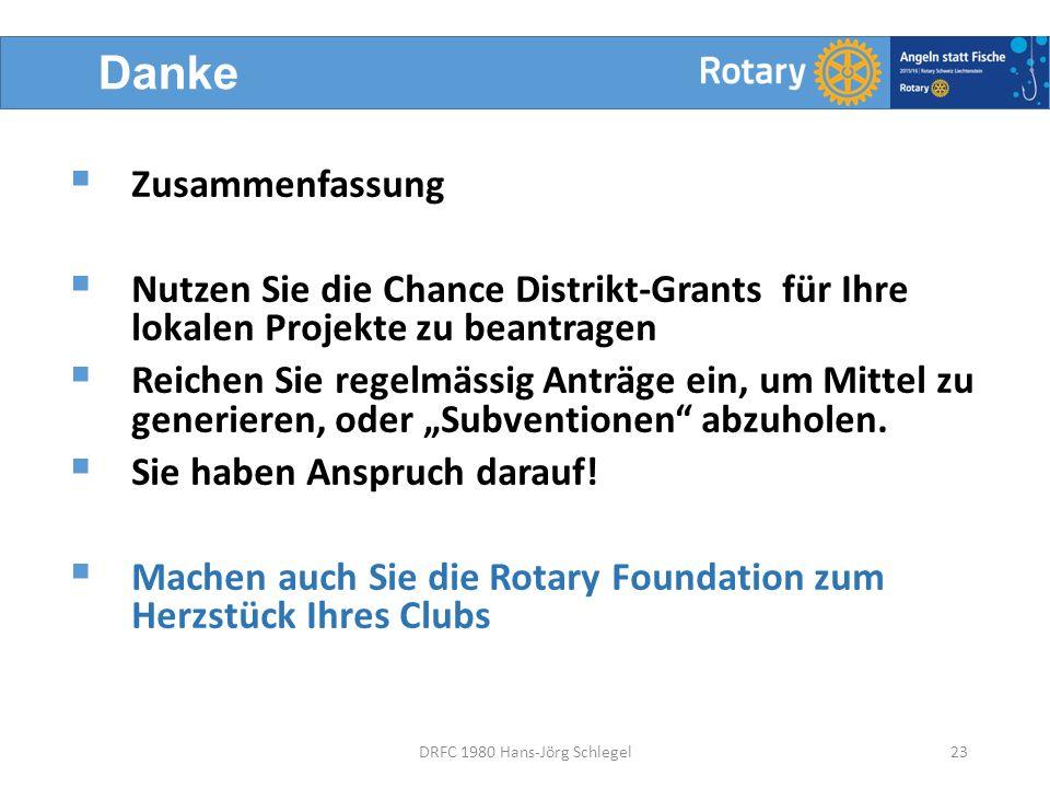 """Danke 23DRFC 1980 Hans-Jörg Schlegel  Zusammenfassung  Nutzen Sie die Chance Distrikt-Grants für Ihre lokalen Projekte zu beantragen  Reichen Sie regelmässig Anträge ein, um Mittel zu generieren, oder """"Subventionen abzuholen."""