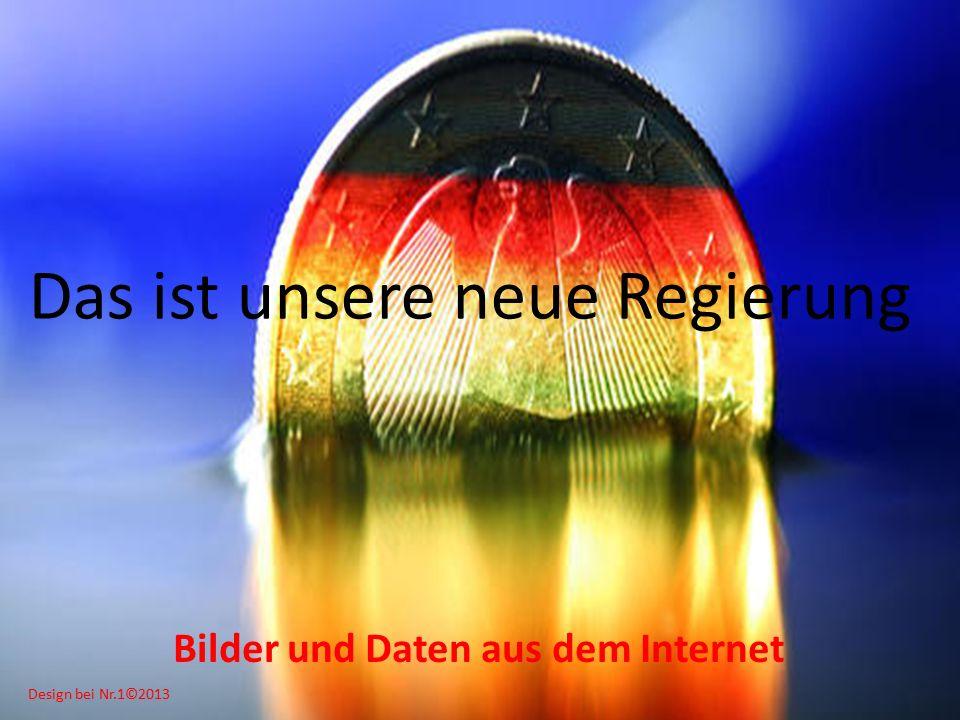Design bei Nr.1©2013 Das ist unsere neue Regierung Bilder und Daten aus dem Internet