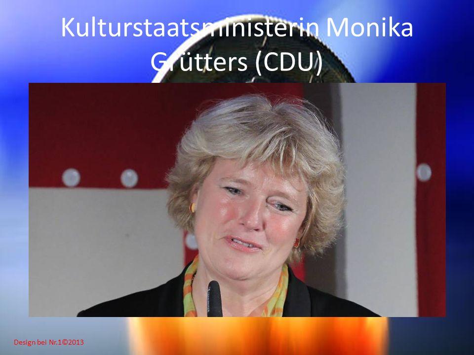 Design bei Nr.1©2013 Kulturstaatsministerin Monika Grütters (CDU)