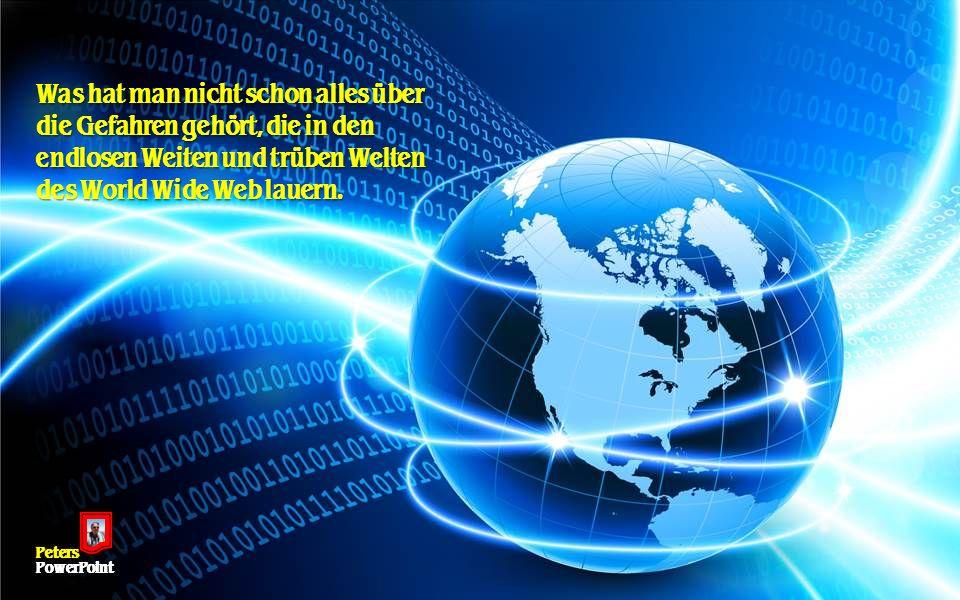 Was hat man nicht schon alles über die Gefahren gehört, die in den endlosen Weiten und trüben Welten des World Wide Web lauern.
