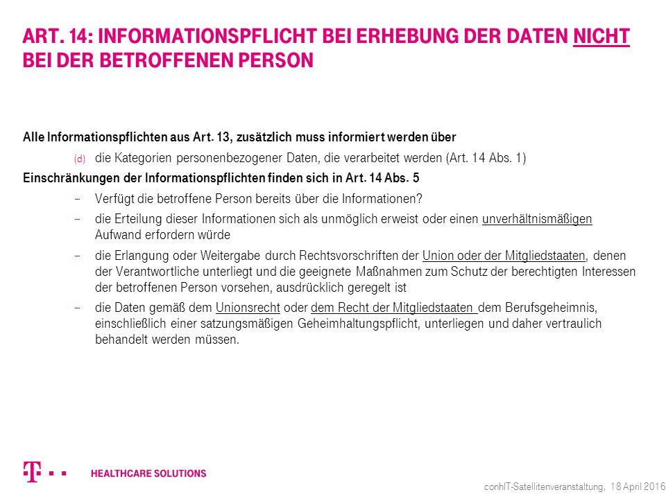 Art. 14: Informationspflicht bei Erhebung der Daten nicht bei der betroffenen Person Alle Informationspflichten aus Art. 13, zusätzlich muss informier