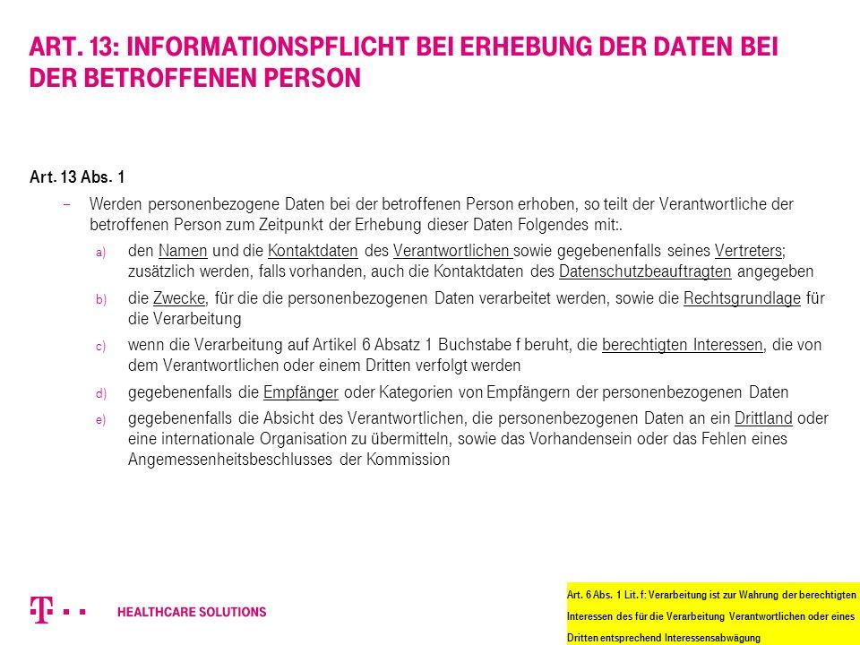 Art. 13: Informationspflicht bei Erhebung der Daten bei der betroffenen Person Art.