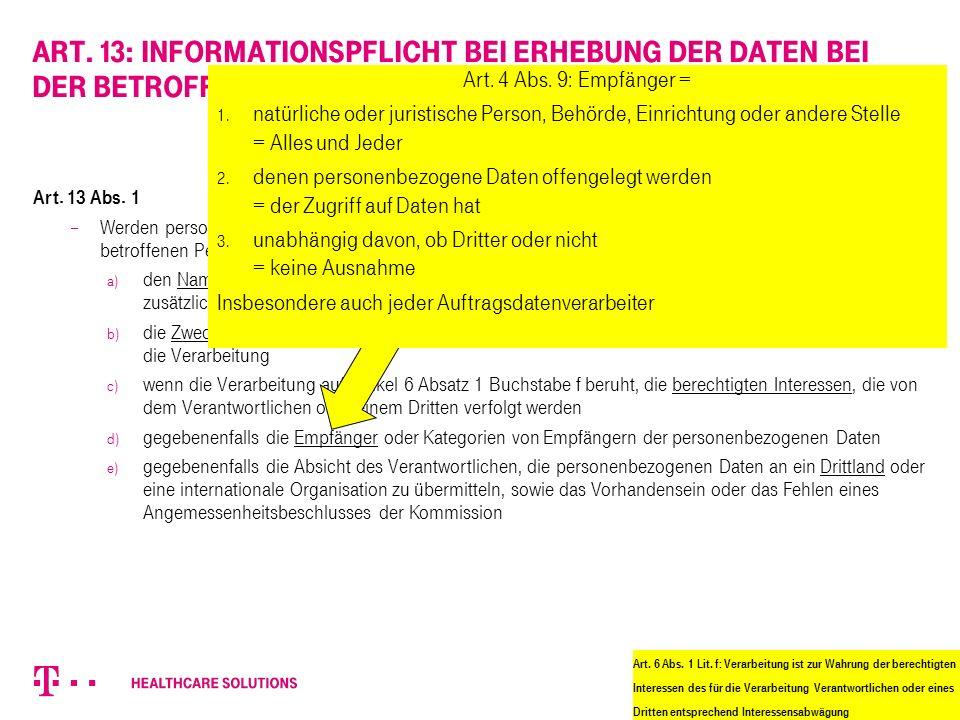 Art. 13: Informationspflicht bei Erhebung der Daten bei der betroffenen Person Art. 13 Abs. 1  Werden personenbezogene Daten bei der betroffenen Pers