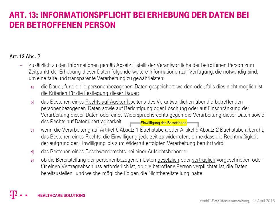 Art. 13 Abs. 2  Zusätzlich zu den Informationen gemäß Absatz 1 stellt der Verantwortliche der betroffenen Person zum Zeitpunkt der Erhebung dieser Da