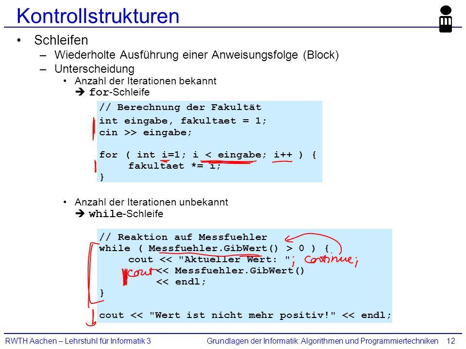 Grundlagen der Informatik: Algorithmen und ProgrammiertechnikenRWTH Aachen – Lehrstuhl für Informatik 312 Kontrollstrukturen Schleifen –Wiederholte Au