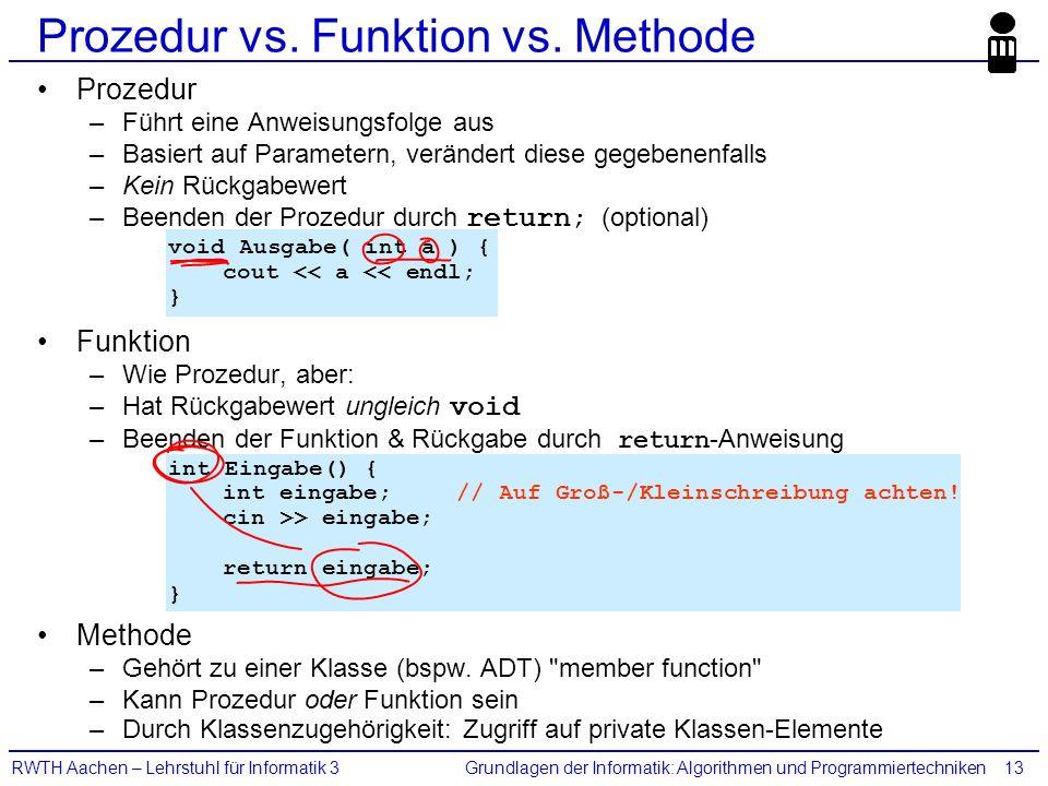 Grundlagen der Informatik: Algorithmen und ProgrammiertechnikenRWTH Aachen – Lehrstuhl für Informatik 313 Prozedur vs. Funktion vs. Methode Prozedur –