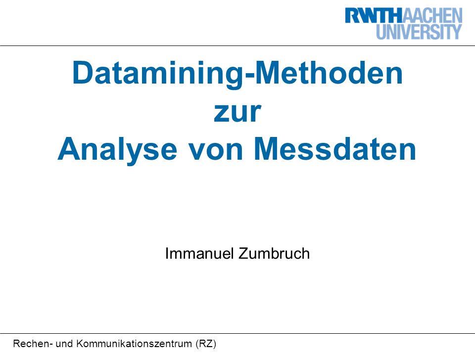 Rechen- und Kommunikationszentrum (RZ) Datamining-Methoden zur Analyse von Messdaten Immanuel Zumbruch