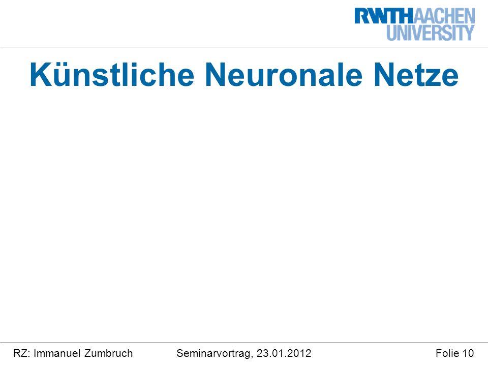 Seminarvortrag, 23.01.2012RZ: Immanuel ZumbruchFolie 10 Künstliche Neuronale Netze