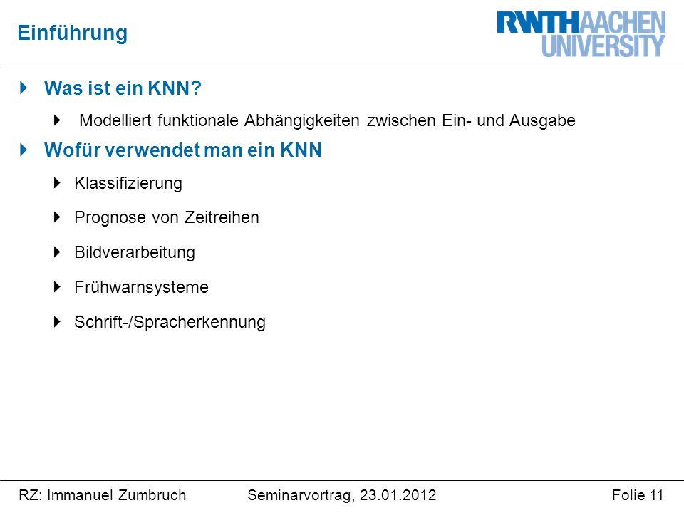 Seminarvortrag, 23.01.2012RZ: Immanuel ZumbruchFolie 11  Was ist ein KNN.