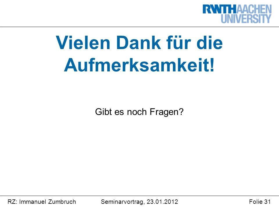 Seminarvortrag, 23.01.2012RZ: Immanuel ZumbruchFolie 31 Vielen Dank für die Aufmerksamkeit.