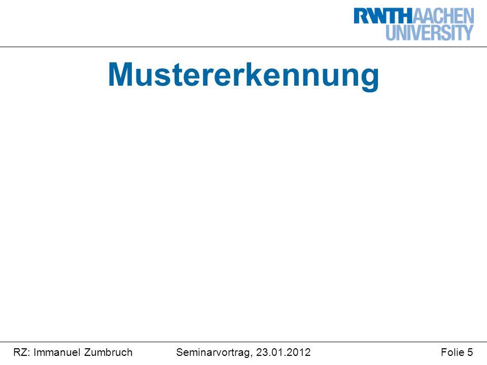 Seminarvortrag, 23.01.2012RZ: Immanuel ZumbruchFolie 5 Mustererkennung