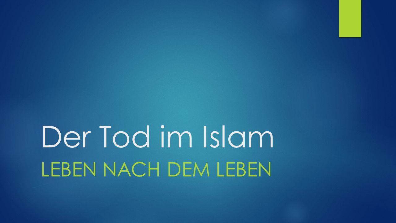 Der Tod im Islam LEBEN NACH DEM LEBEN