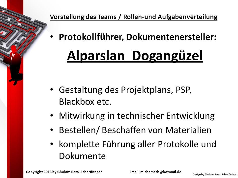 Vorstellung des Teams / Rollen-und Aufgabenverteilung Protokollführer, Dokumentenersteller: Alparslan Dogangüzel Gestaltung des Projektplans, PSP, Blackbox etc.