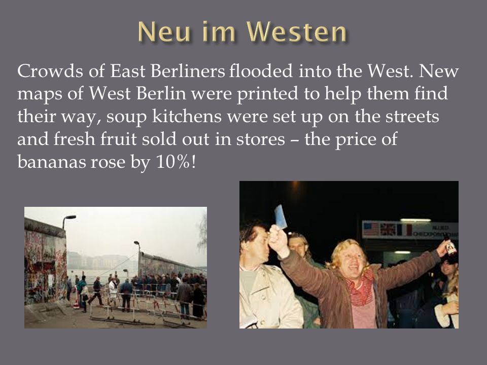 Crowds of East Berliners flooded into the West.