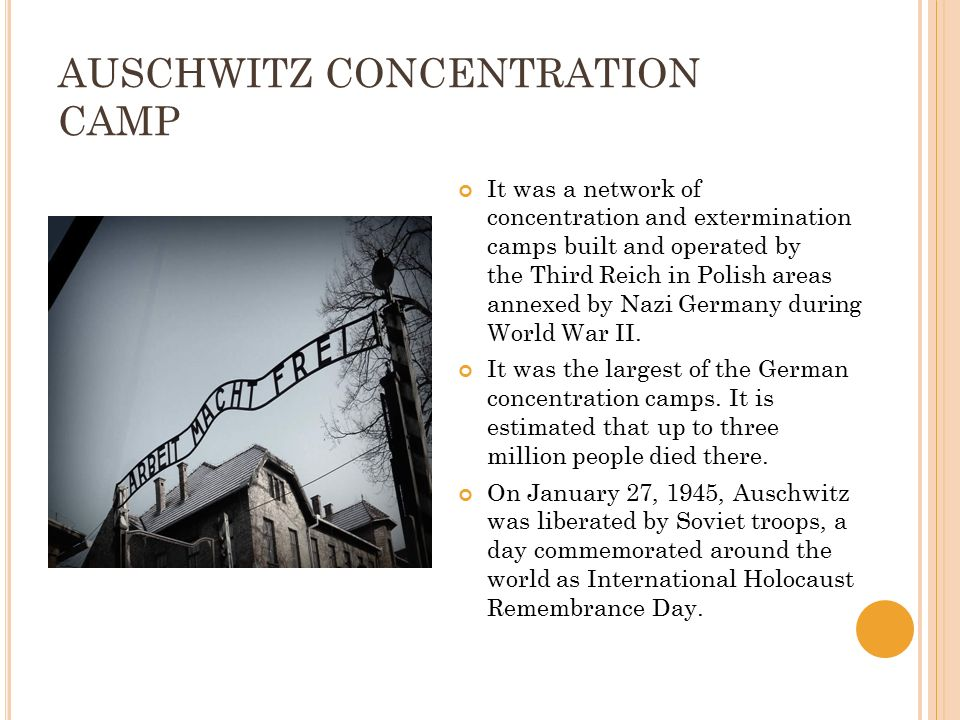 AUSCHWITZ CONCENTRATION CAMP It was a network of concentration and extermination camps built and operated by the Third Reich in Polish areas annexed b