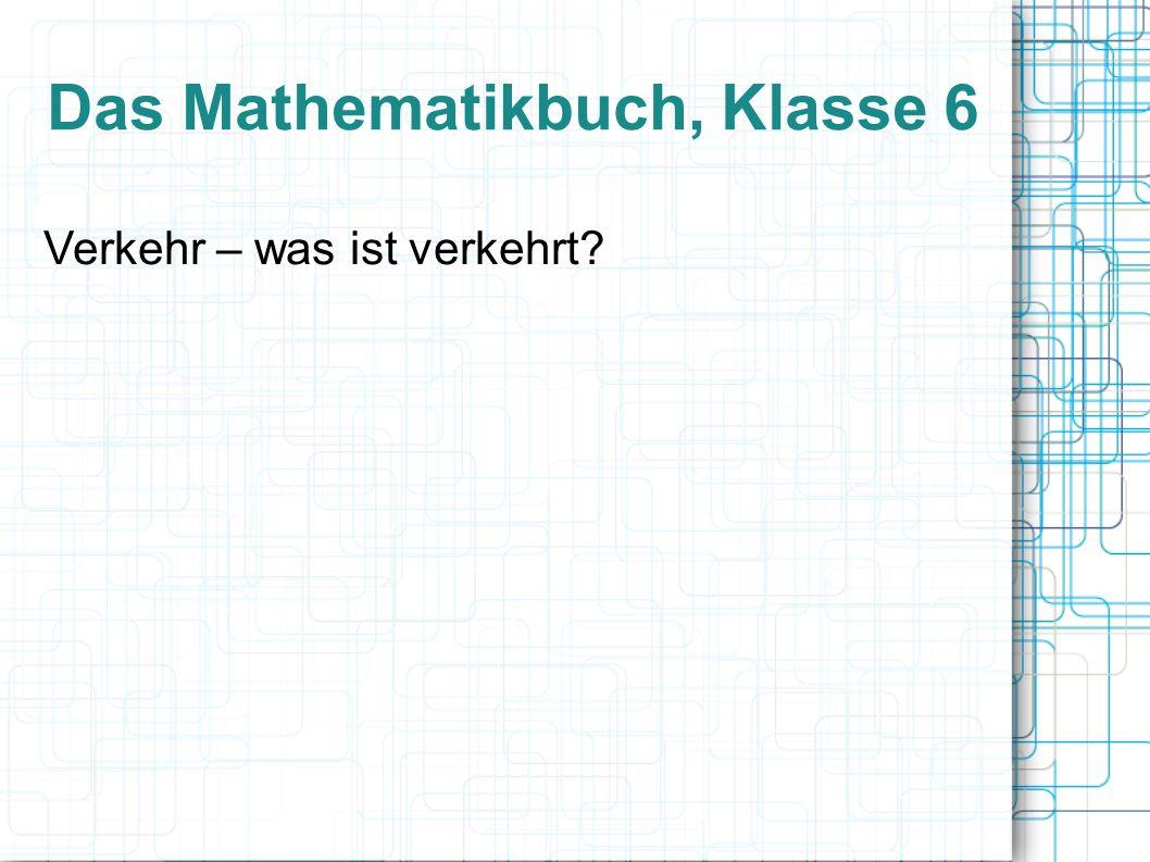 Das Mathematikbuch, Klasse 6 Verkehr – was ist verkehrt