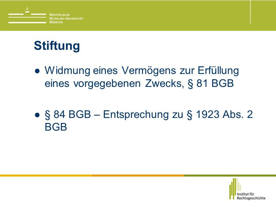 Stiftung Widmung eines Vermögens zur Erfüllung eines vorgegebenen Zwecks, § 81 BGB § 84 BGB – Entsprechung zu § 1923 Abs.