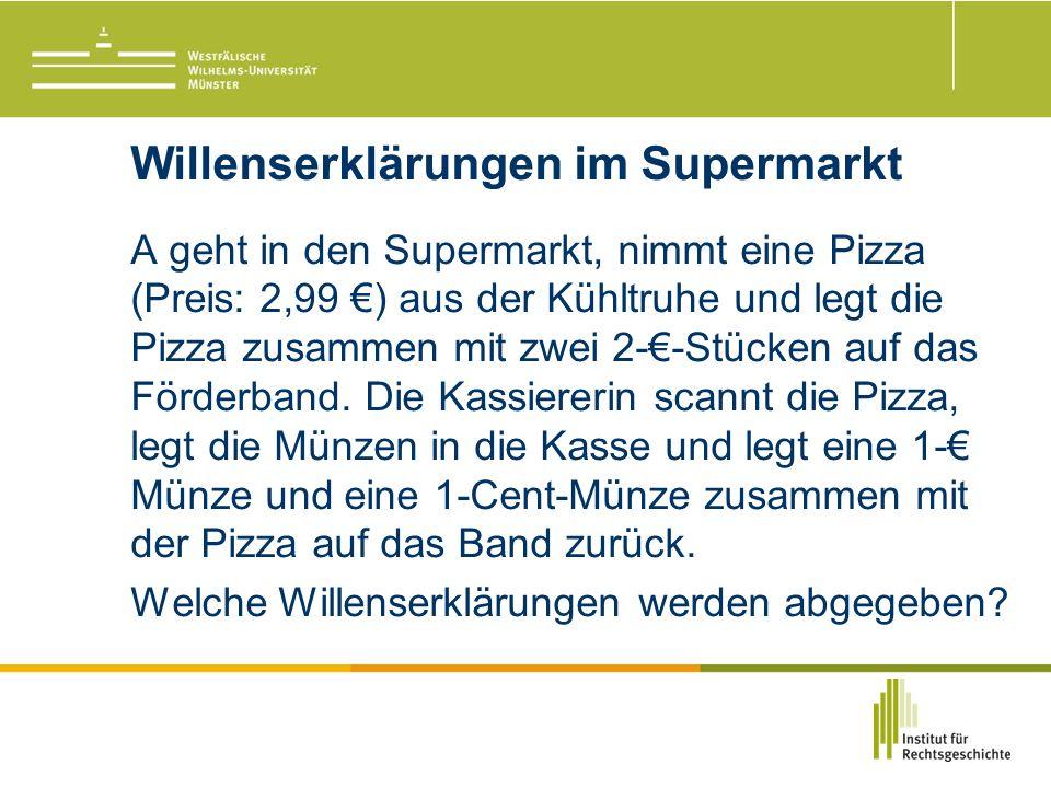 Willenserklärungen im Supermarkt A geht in den Supermarkt, nimmt eine Pizza (Preis: 2,99 €) aus der Kühltruhe und legt die Pizza zusammen mit zwei 2-€-Stücken auf das Förderband.