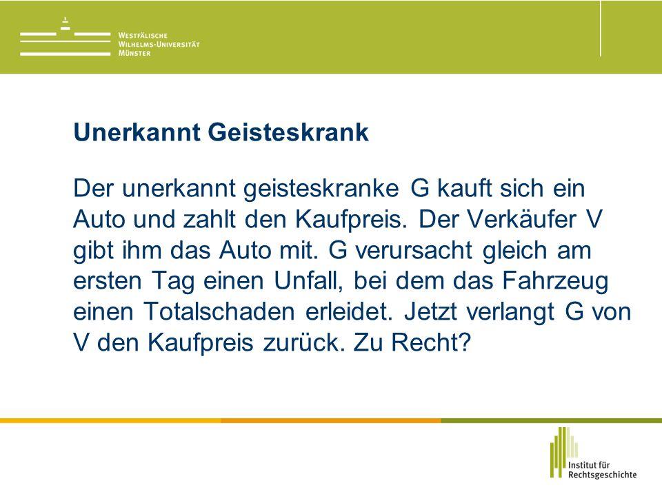 Unerkannt Geisteskrank Der unerkannt geisteskranke G kauft sich ein Auto und zahlt den Kaufpreis.