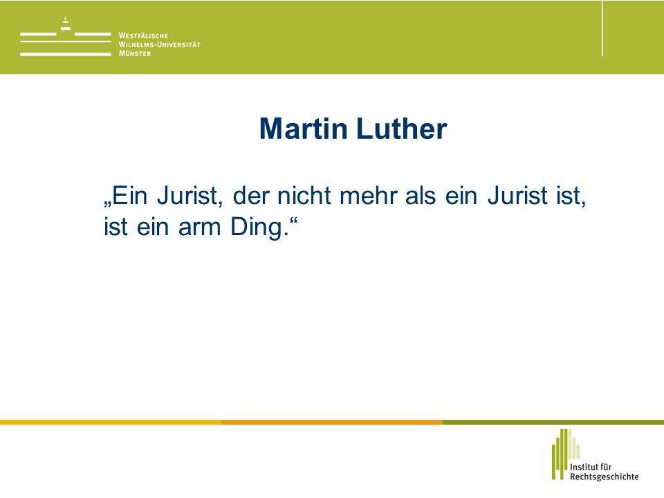 """Martin Luther """"Ein Jurist, der nicht mehr als ein Jurist ist, ist ein arm Ding."""