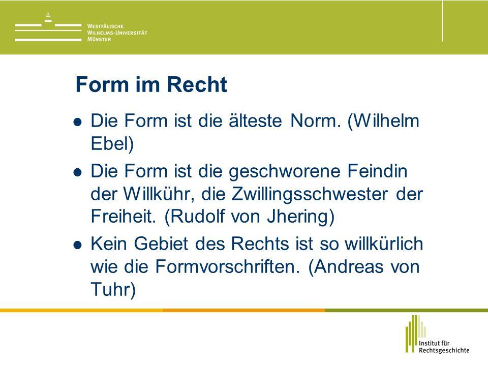 Form im Recht Die Form ist die älteste Norm.