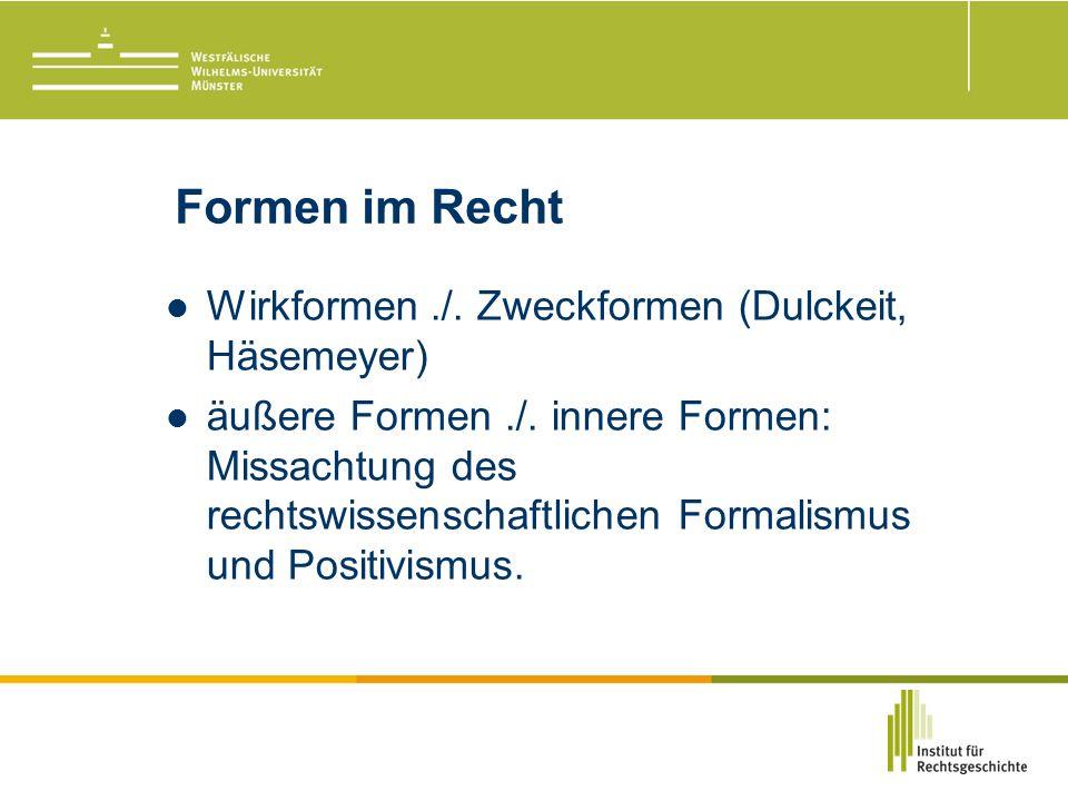 Formen im Recht Wirkformen./. Zweckformen (Dulckeit, Häsemeyer) äußere Formen./.