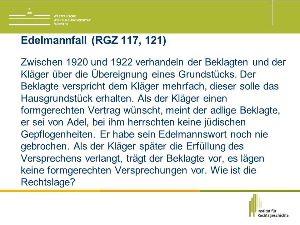 Edelmannfall (RGZ 117, 121) Zwischen 1920 und 1922 verhandeln der Beklagten und der Kläger über die Übereignung eines Grundstücks.