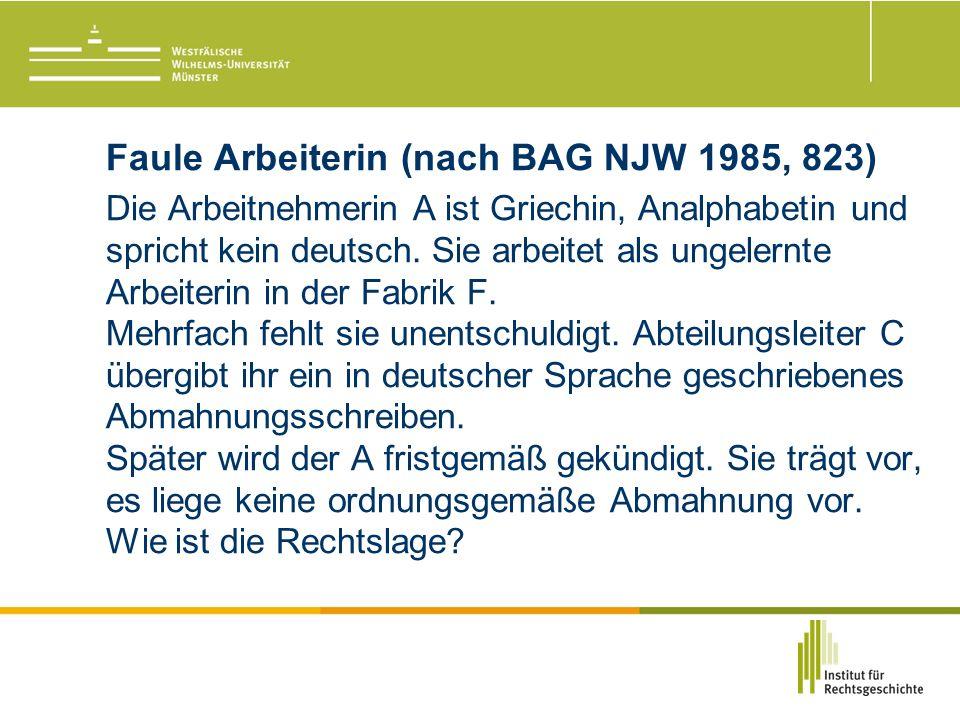 Faule Arbeiterin (nach BAG NJW 1985, 823) Die Arbeitnehmerin A ist Griechin, Analphabetin und spricht kein deutsch.
