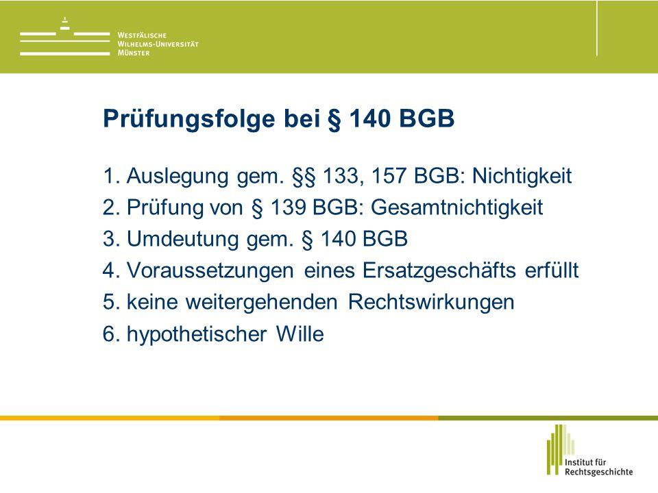 Prüfungsfolge bei § 140 BGB 1. Auslegung gem. §§ 133, 157 BGB: Nichtigkeit 2.