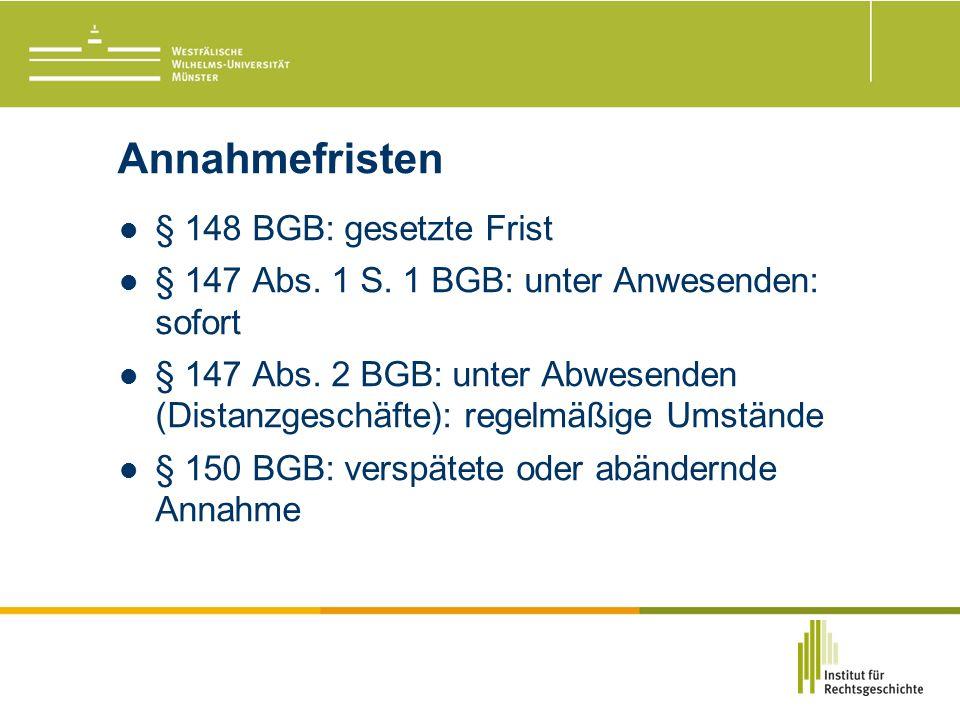 Annahmefristen § 148 BGB: gesetzte Frist § 147 Abs.