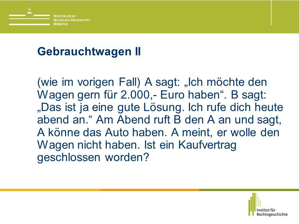"""Gebrauchtwagen II (wie im vorigen Fall) A sagt: """"Ich möchte den Wagen gern für 2.000,- Euro haben ."""