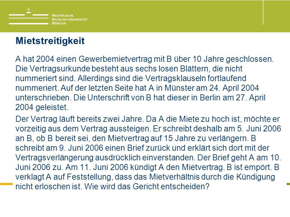 Mietstreitigkeit A hat 2004 einen Gewerbemietvertrag mit B über 10 Jahre geschlossen.